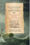 The Shipwreck That Saved Jamestown: The Sea Venture Castaways and the Fate of America - Lorri Glover, Daniel Blake Smith