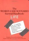 The Worst-Case Scenario Survival Handbook: Life - Joshua Piven, David Borgenicht