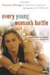 Every Young Woman's Battle Workbook: How to Pursue Purity in a Sex-Saturated World (The Every Man Series) - Shannon Ethridge, Stephen Arterburn
