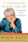 A Thousand Names for Joy: Living in Harmony with the Way Things Are - Byron Katie, Stephen Mitchell