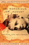 The Notorious Dr. August: His Real Life and Crimes - Christopher Bram