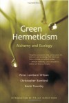 Green Hermeticism: Alchemy & Ecology - Peter Lamborn Wilson, Christopher Bamford, Kevin Townley