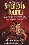 The Exploits of Sherlock Holmes: A Collection of Sherlock Holmes Adventures Based on Unsolved Cases from the Original Sir Arthur Conan Doyle Stories - Adrian Conan Doyle, John Dickson Carr