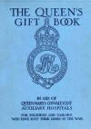 The Queen's Gift Book : In aid of Queen Mary's convalescent auxiliary hospitals, for soldiers and sailors who have lost their limbs in the war - Joseph Conrad, J.M. Barrie, John Galsworthy, John Buchan, Ernest Thompson Seton, Neil Munro, Hall Caine, Mrs Humphry Ward, A.J. Balfour, Arthur Conan Doyle