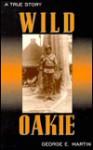 Wild Oakie: A True Story - George E. Martin