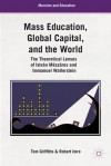 Mass Education, Global Capital, and the World: The Theoretical Lenses of István Mészáros and Immanuel Wallerstein - Tom Griffiths, Zsuzsa Millei, Robert Imre