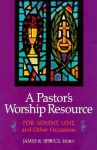 Pastor's Worship Resource: For Advent, Lent, and Other Occasions - James R. Spruce