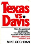 Texas vs. Davis: The Only Complete Account of the Bizarre Thomas Cullen Davis Murder Case - Mike Cochran