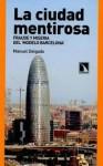"""La ciudad mentirsoa. Fraude y miseria del """"Modelo Barcelona"""" - Manuel Delgado"""