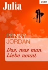 Das, was man Liebe nennt (Julia) (German Edition) - Penny Jordan