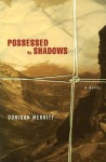 Possessed by Shadows - Donigan Merritt