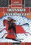 Irańskie intermezzo. Dzieje Persji w średniowieczu VII-XV w. - Jerzy Hauziński