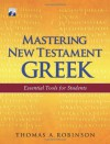 Mastering New Testament Greek: Essential Tools for Students - Thomas Arthur Robinson