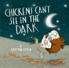 Chickens Can't See in the Dark - Kristyna Litten
