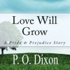 Love Will Grow: A Pride and Prejudice Story - P. O. Dixon, Pearl Hewitt