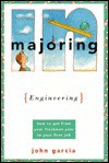 Majoring in Engineering: How to Get from Your Freshman Year to Your First Job - John Garcia