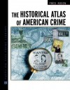 Historical Atlas of Amer Crime - Fred Rosen