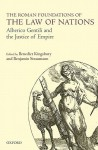 The Roman Foundations of the Law of Nations: Alberico Gentili and the Justice of Empire - Benedict Kingsbury, Benjamin Straumann