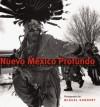 Nuevo Mexico Profundo: Rituals of an Indo-Hispano Homeland - Miguel A. Gandert, Lucy R. Lippard