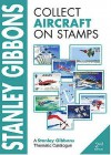 Stanley Gibbons Collect Aircraft On Stamps (Stanley Gibbons Thematic Catalogue) - Ian Hamilton