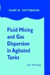 Fluid Mixing and Gas Dispersion in Agitated Tanks - Gary Tatterson