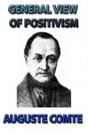 GENERAL VIEW OF POSITIVISM OR, SUMMARY EXPOSITION OF THE SYSTEM OF THOUGHT AND LIFE - Auguste Comte