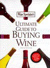 Wine Spectator Magazine's Ultimate Guide to Buying Wine - James Laube