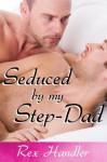 Seduced By My Step-Dad (Gay Stepfather Erotica) - Rex Handler