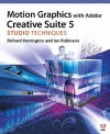 Motion Graphics with Adobe Creative Suite 5 Studio Techniques - Robert A. Birnholz, Richard Harrington, Ian Robinson
