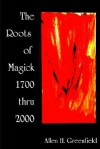 The Roots of Modern Magick: An Anthology - Allen H. Greenfield