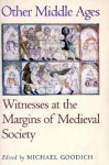 Other Middle Ages: Witnesses at the Margins of Medieval Society - Michael Goodich