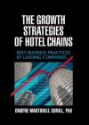 The Growth Strategies of Hotel Chains: Best Business Practices by Leading Companies - Kaye Sung Chon
