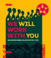 We Will Work with You: Wellington Media Collective 1978-1998 - Ian Wedde
