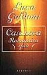 Casanova : romantica spia - Luca Goldoni