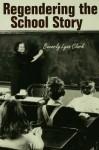 Regendering the School Story: Sassy Sissies and Tattling Tomboys - Beverly Lyon Clark