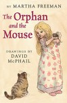 The Orphan and the Mouse - Martha Freeman, David McPhail