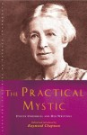 The Practical Mystic: Evelyn Underhill and Her Writins - Raymond Chapman