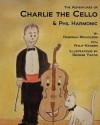The Adventures of Charlie the Cello: & Phil Harmonic - Deborah Nicholson, George Yacos, Philip Hansen