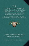 The Constitution Of Friendly Societies: Upon Legal And Scientific Principles, Exemplified By The Rules And Tables Of The Southwell Friendly Institution (1829) - John Thomas Becher, John Tidd Pratt, William Morgan