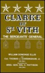 Clarke of St. Vith: The Sergeants' General - William Ellis