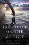Laura McNeal: The Incident on the Bridge (Hardcover); 2016 Edition - Laura McNeal