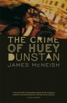 The Crime of Huey Dunstan: Novel - James McNeish