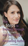 The 6 Steps to Breaking Through Your Issues and Becoming a NY Times Bestselling Author - Anna David