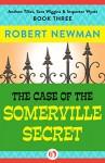 The Case of the Somerville Secret (Andrew Tillet, Sara Wiggins & Inspector Wyatt Book 3) - Robert Newman