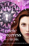 The Lonely Sorceress - Part 1 of Fate's Fables: One Girl's Journey Through 8 Unfortunate Fairy Tales - T. Rae Mitchell