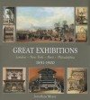 Great Exhibitions: London - New York - Paris - Philadelphia, 1851-1900 - Jonathan Meyer