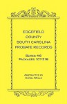 Edgefield County, South Carolina Probate Records Boxes Four Through Six, Packages 107 - 218 - Carol Wells