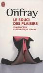 Le souci des plaisirs: Construction d'une érotique solaire - Michel Onfray
