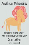 An African Millionaire: Episodes in the Life of the Illustrious Colonel Clay (Xist Classics) - Grant Allen, Benjamin Jowett