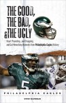 The Good, the Bad, & the Ugly: Philadelphia Eagles: Heart-Pounding, Jaw-Dropping, and Gut-Wrenching Moments from Philadelphia Eagles History - Steve Silverman